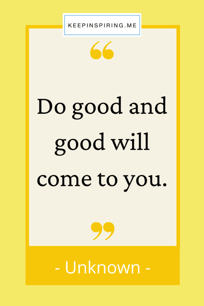 """Positive q""""Do good and good will come to you"""""""