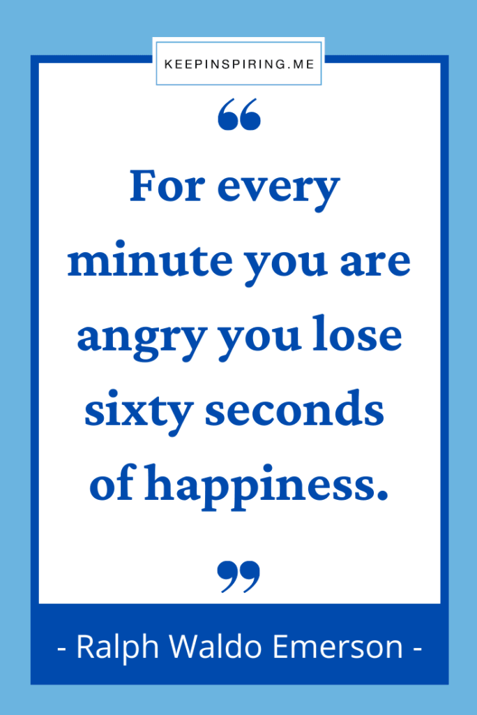 """""""For every minute you are angry you lose sixty seconds of happiness"""""""