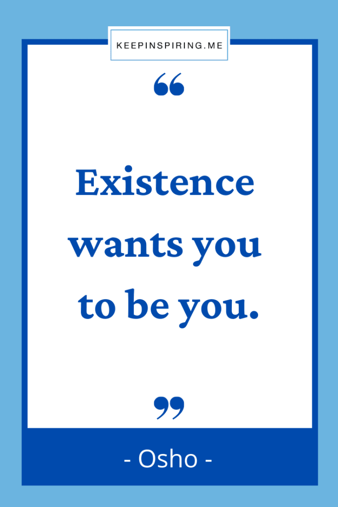 """Osho quote """"Existence wants you to be you"""""""