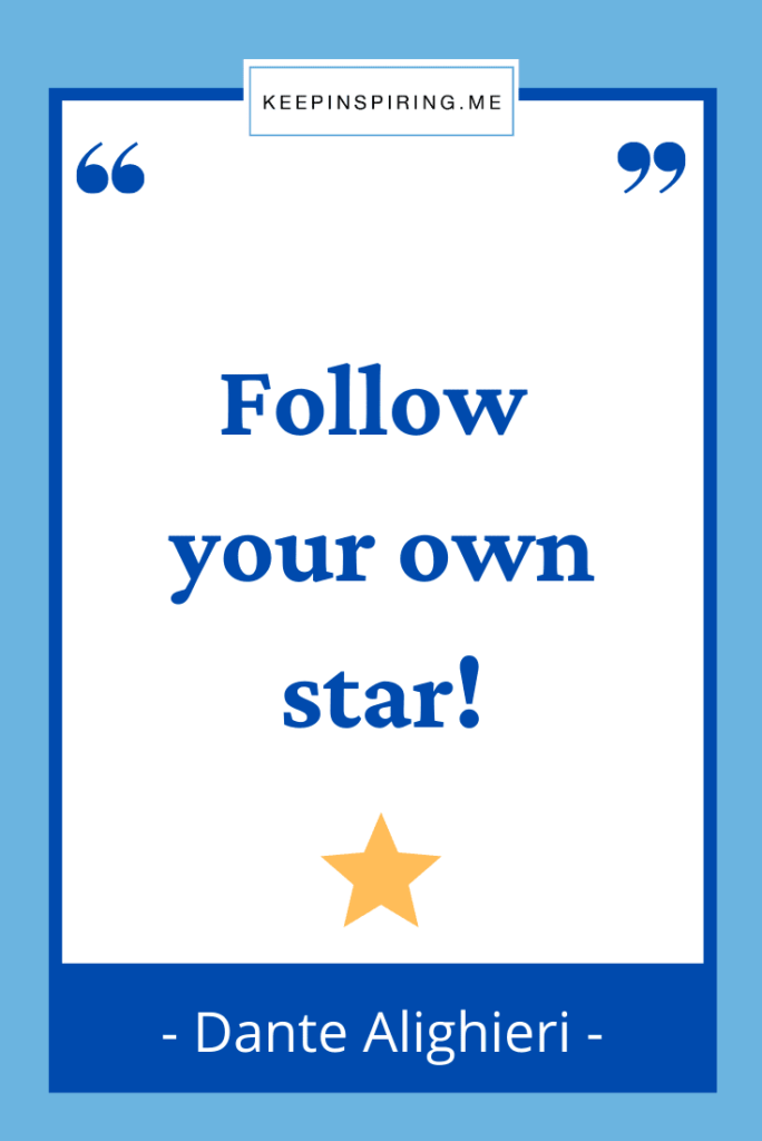 """Dante quote """"Follow your own star!"""""""