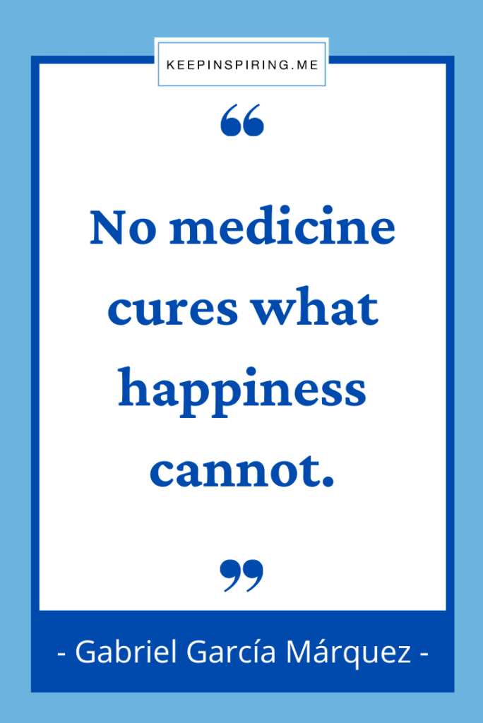 """""""No medicine cures what happiness cannot"""""""