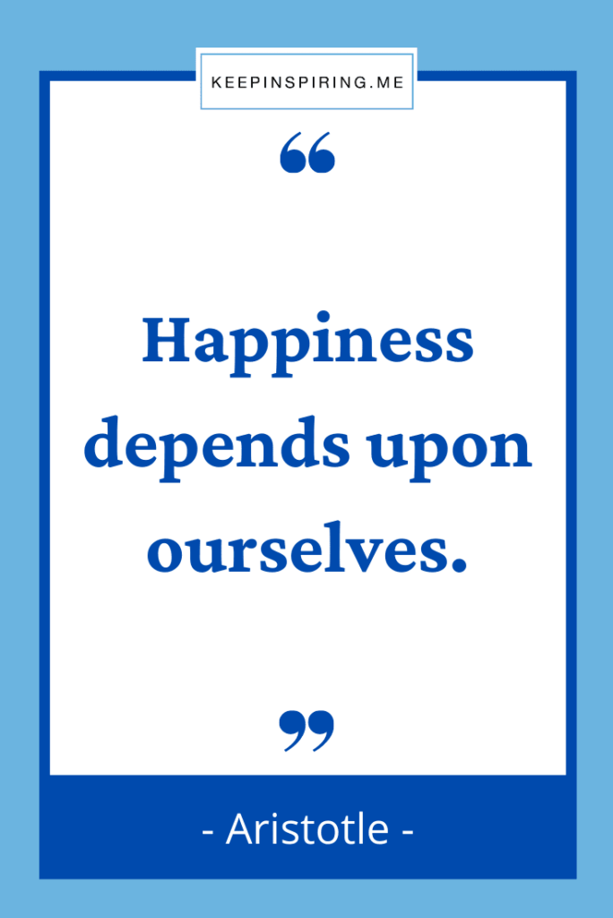 """Aristotle quote """"Happiness depends upon ourselves"""""""