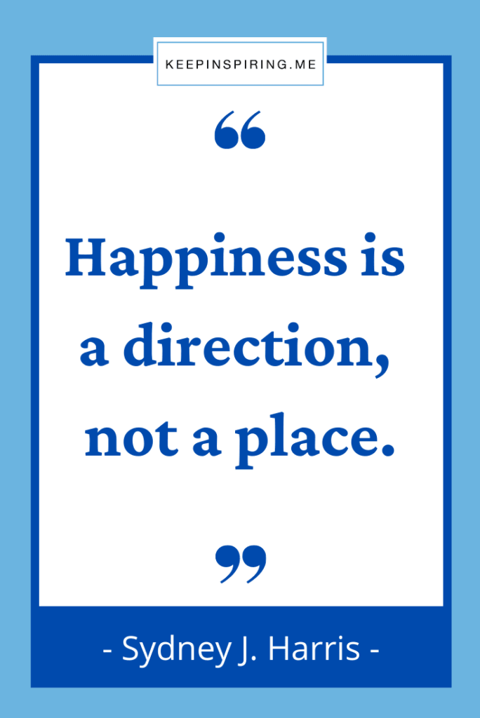 """Sydney Harris quote """"Happiness is a direction not a place"""""""
