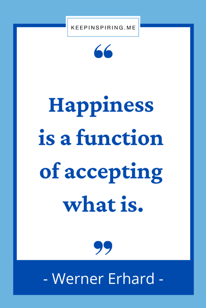 """Werner Erhard quote """"Happiness is a function of accepting what is"""""""