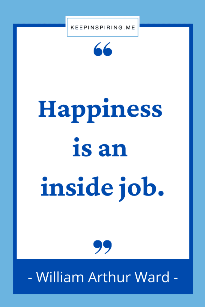 """William Arthur Ward quote """"Happiness is an inside job"""""""