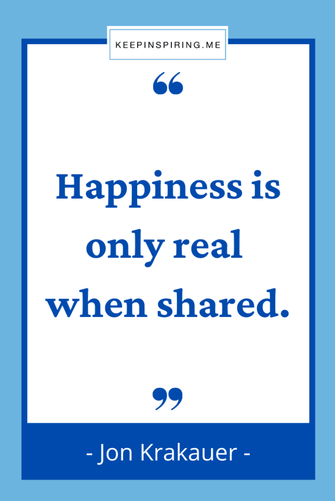 """Jon Krakauer quote """"Happiness is only real when shared"""""""