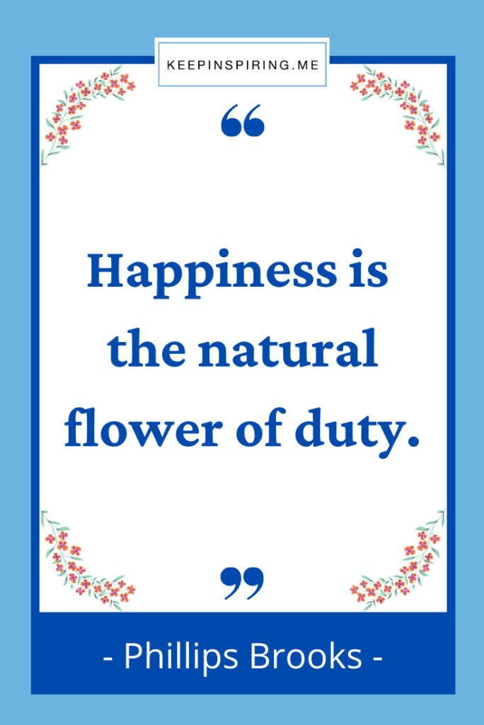 """Phillips Brooks quote """"Happiness is the natural flower of duty"""""""