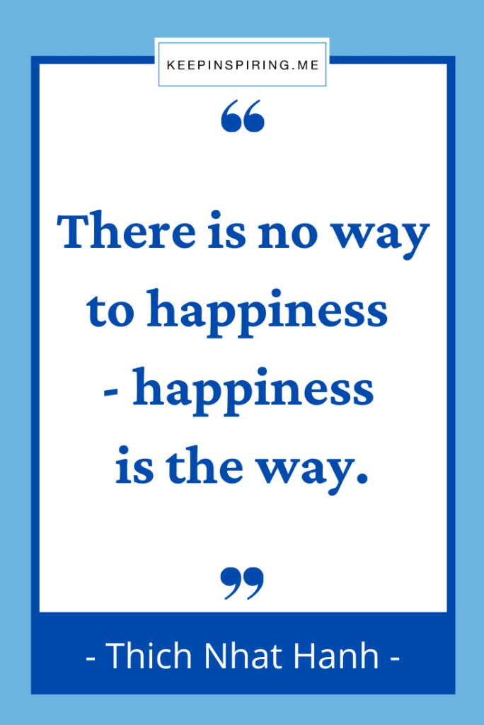 """""""There is no way to happiness - happiness is the way"""""""