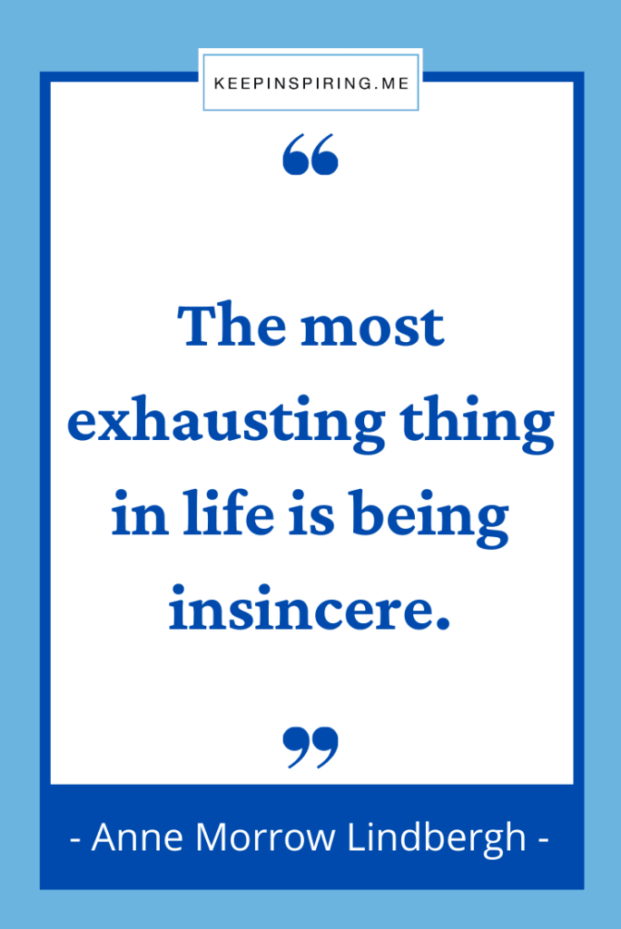 """""""The most exhausting thing in life is being insincere"""""""