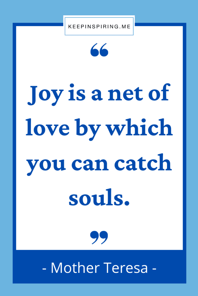 """""""Joy is a net of love by which you can catch souls"""""""