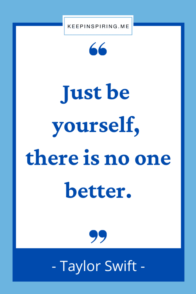 """Taylor Swift quote """"Just be yourself there is no one better"""""""