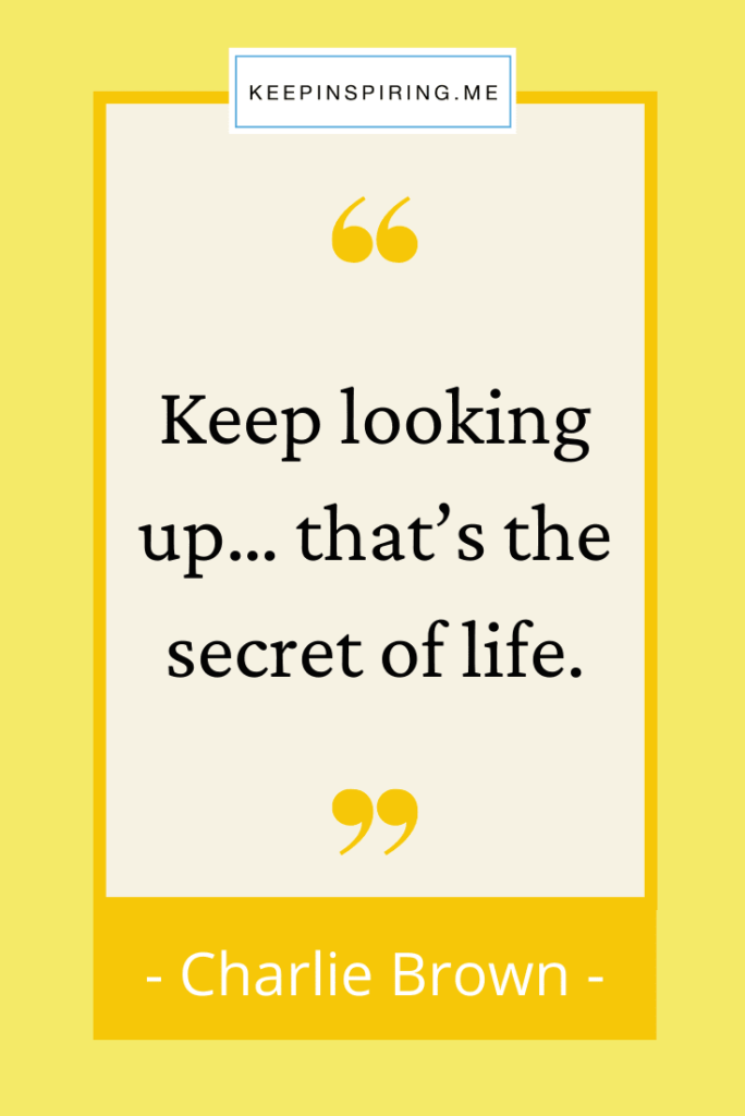 """Charlie Brown positive quote """"Keep looking up… that's the secret of life"""""""