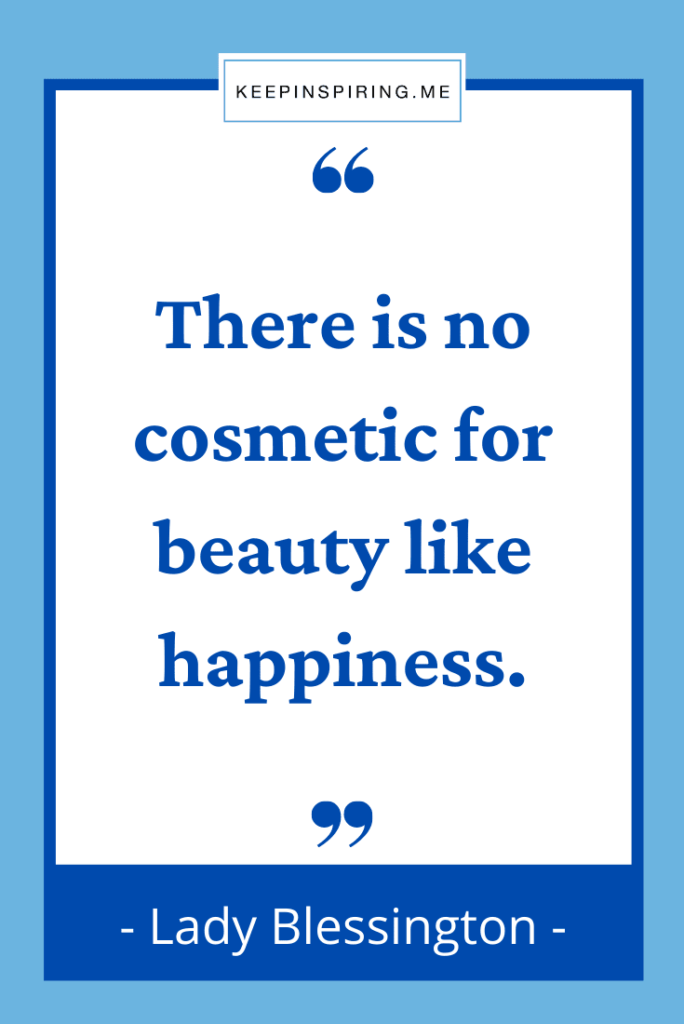 """""""There is no cosmetic for beauty like happiness"""""""