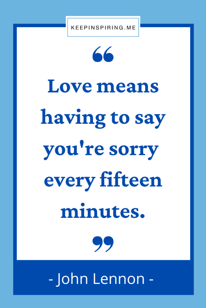 """John Lennon funny quote """"Love means having to say you're sorry every fifteen minutes"""""""