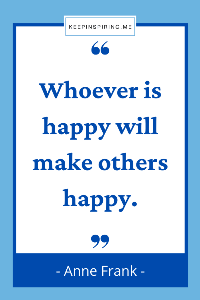 """""""Whoever is happy will make others happy"""""""