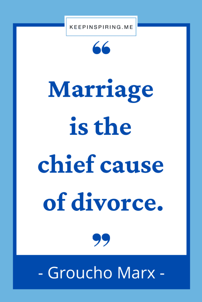 """Groucho Marx funny quote """"Marriage is the chief cause of divorce"""""""