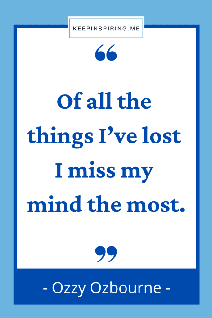 """""""""""Of all the things I've lost I miss my mind the most"""""""
