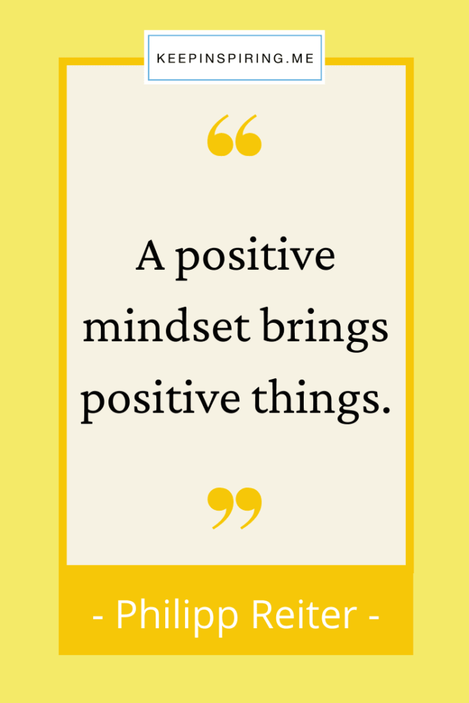 """Phillip Reiter quote """"A positive mindset brings positive things"""""""
