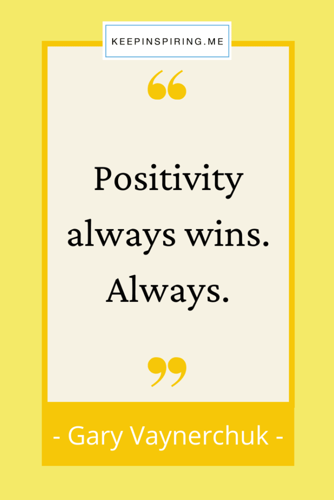 "Gary Vaynerchuk quote ""Positivity always wins. Always"""