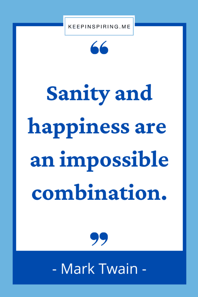 """Mark Twain quote """"Sanity and happiness are an impossible combination"""""""