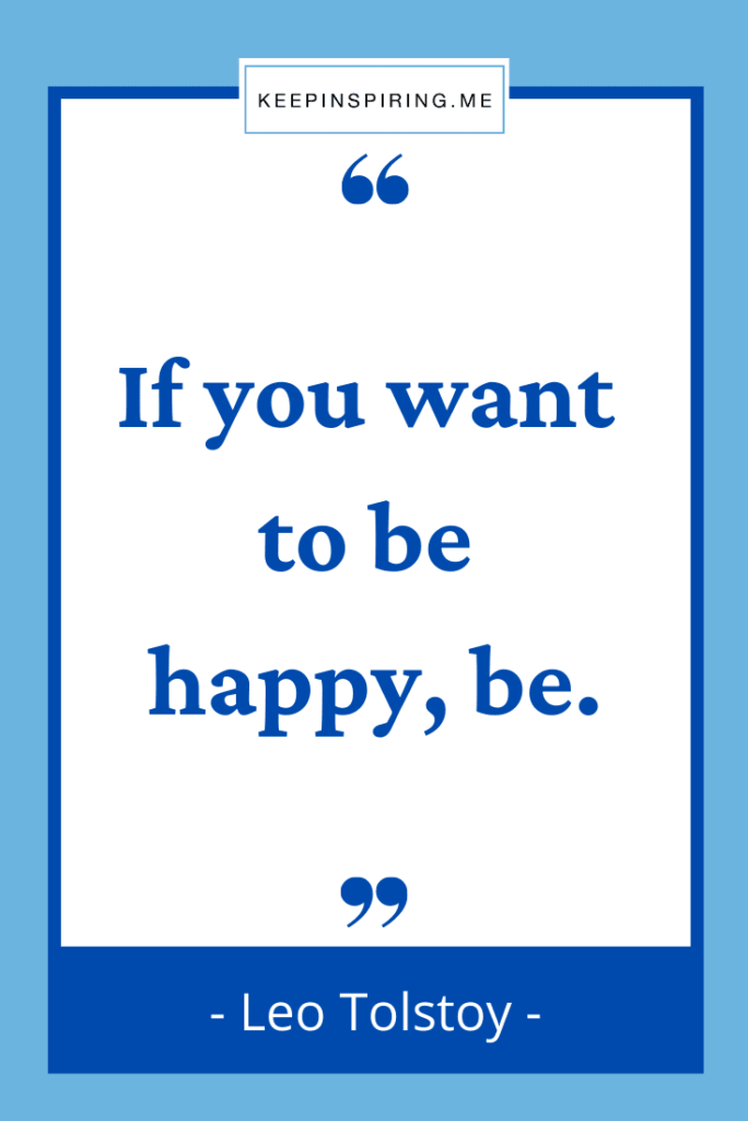 """""""If you want to be happy, be"""""""