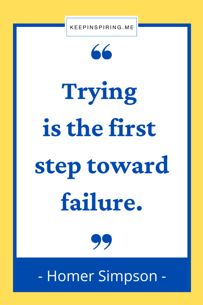 """Homer SImpson funny quote """"Trying is the first step toward failure"""""""