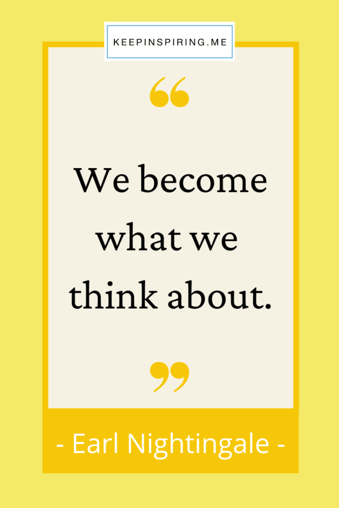 """Earl Nightingale positivity quote """"We become what we think about"""""""