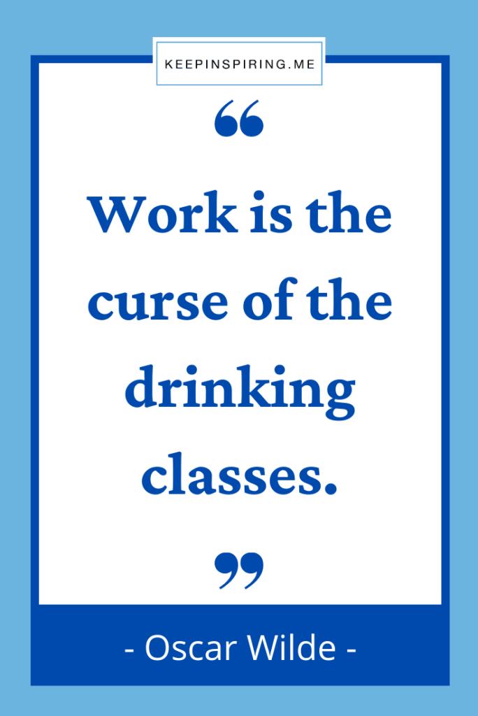 "Oscar Wilde joke ""Work is the curse of the drinking classes"""