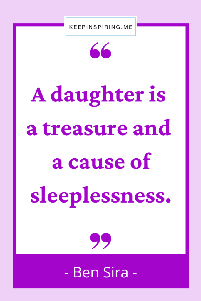 """Ben Sira daughter quote """"A daughter is a treasure and a cause of sleeplessness"""""""