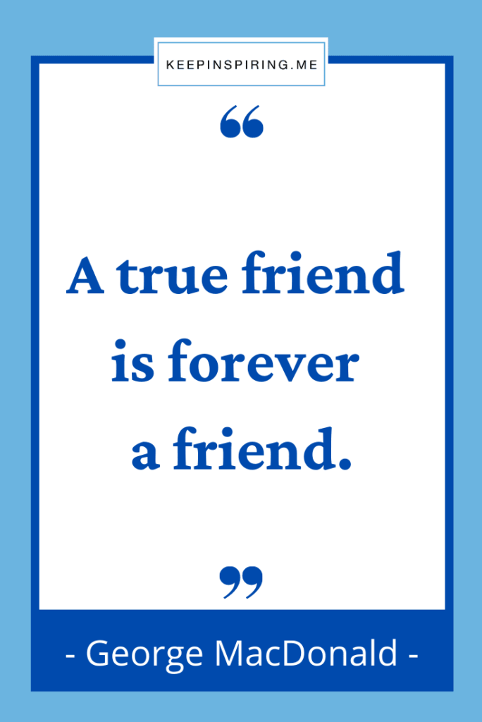 """George MacDonald quote """"A true friend is forever a friend"""""""