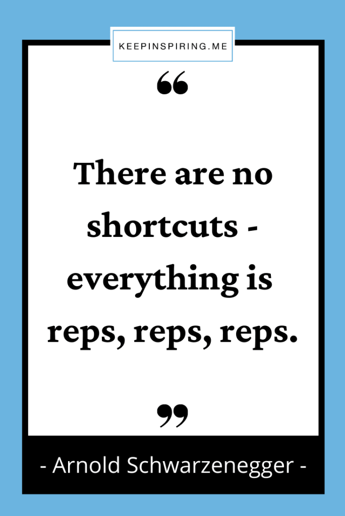 """Schwarzenegger quote """"There are no shortcuts - everything is reps, reps, reps"""""""