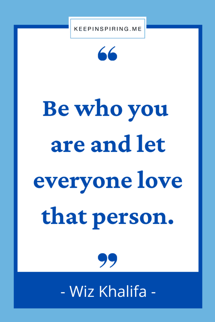 """""""Be who you are and let everyone love that person"""""""
