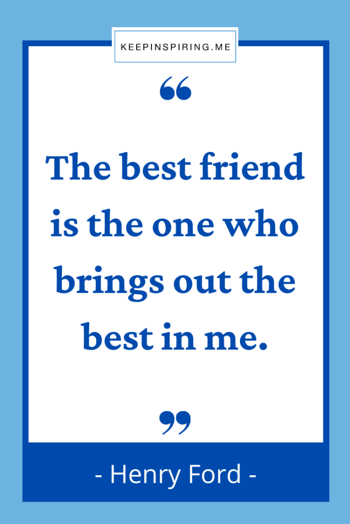 """Ford quote """"The best friend is the one who brings out the best in me"""""""