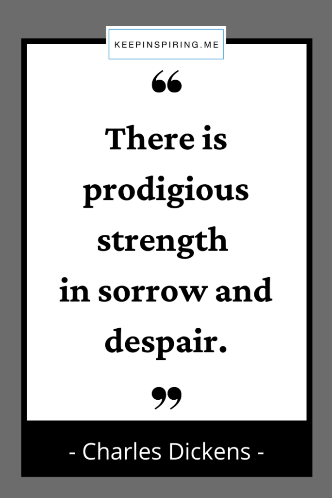 """""""There is prodigious strength in sorrow and despair"""""""