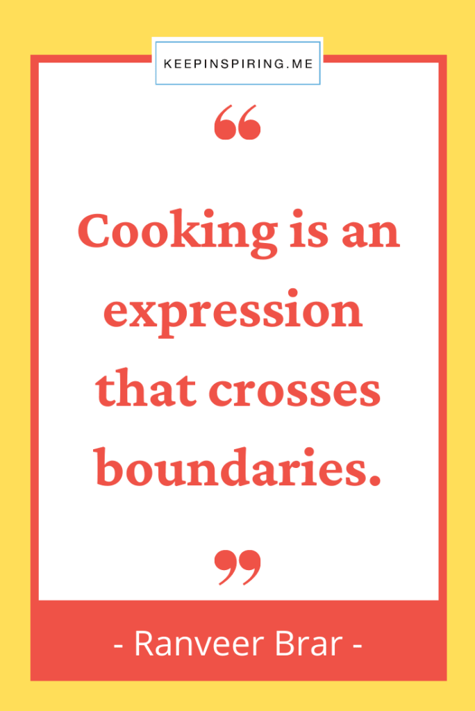 """Rannveer Brar cooking quote """"Cooking is an expression that crosses boundaries"""""""