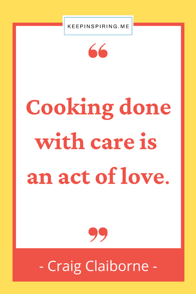 """Craig Claiborne quote """"Cooking done with care is an act of love"""""""