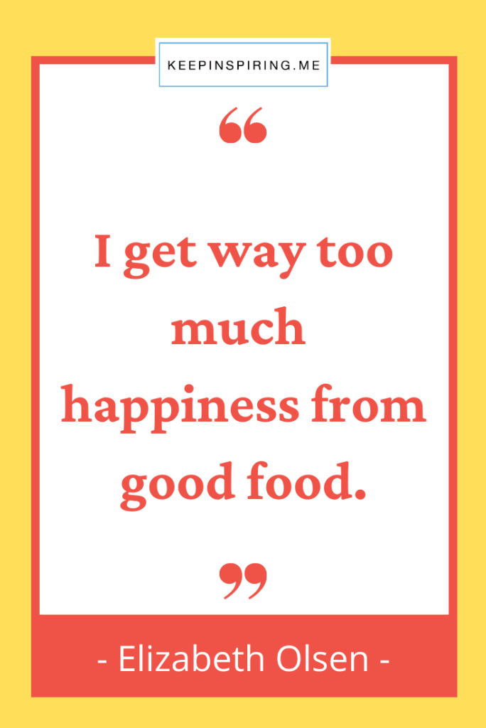 """""""I get way too much happiness from good food"""""""