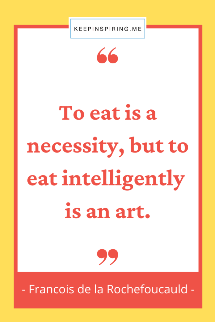 """""""""""To eat is a necessity, but to eat intelligently is an art"""""""