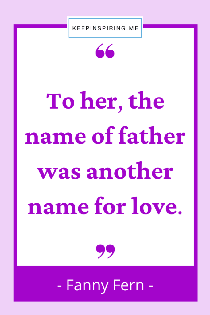 """Fanny Fern quote """"To her, the name of father was another name for love"""""""