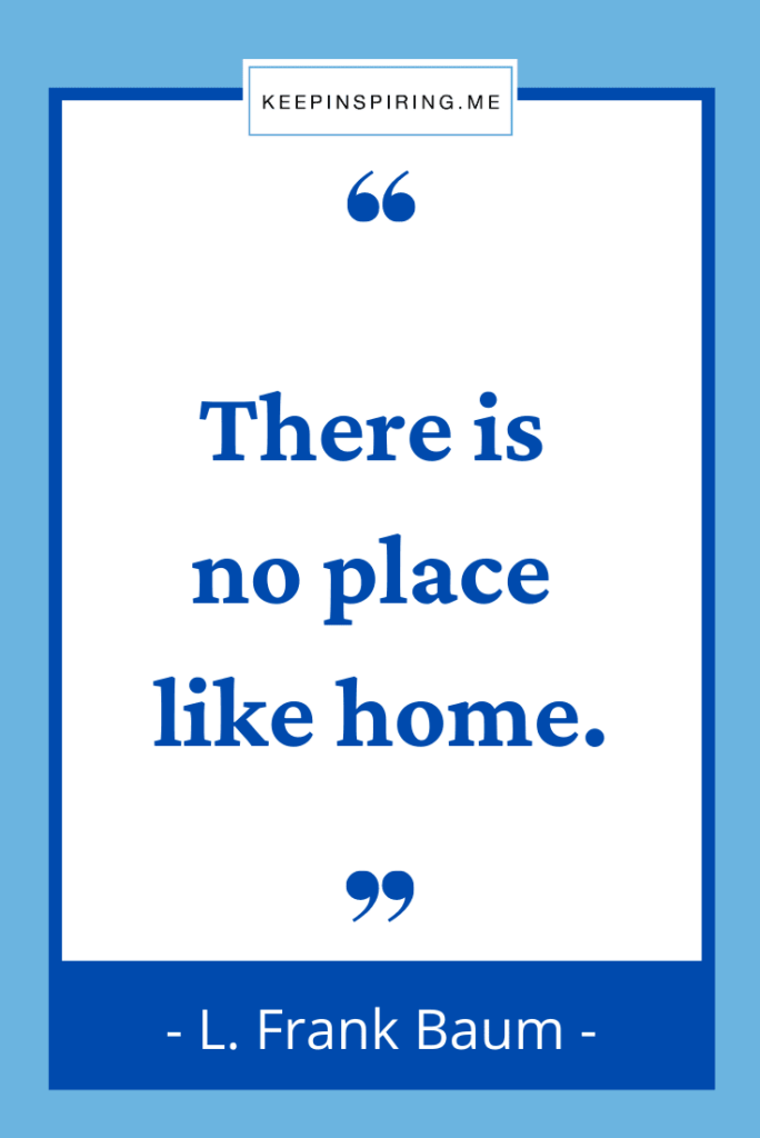 """Frank Baum quote """"There is no place like home"""""""