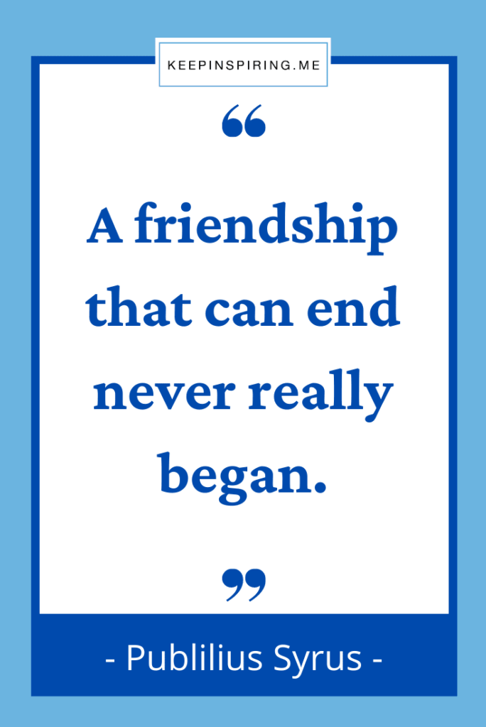 """""""A friendship that can end never really began"""""""