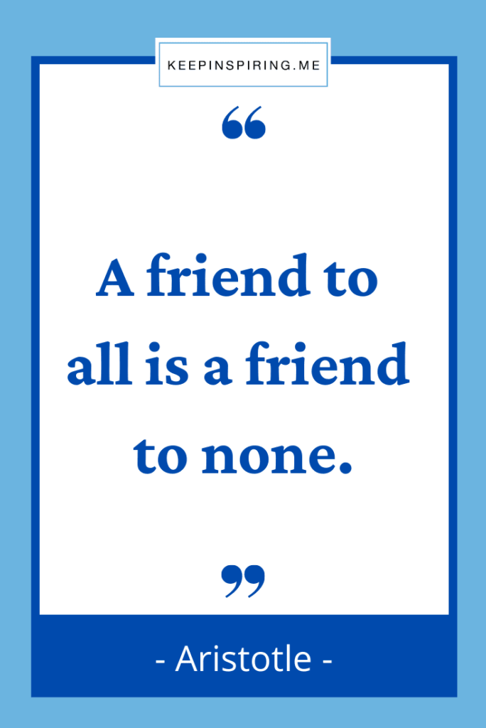 """Aristotle quote """"A friend to all is a friend to none"""""""