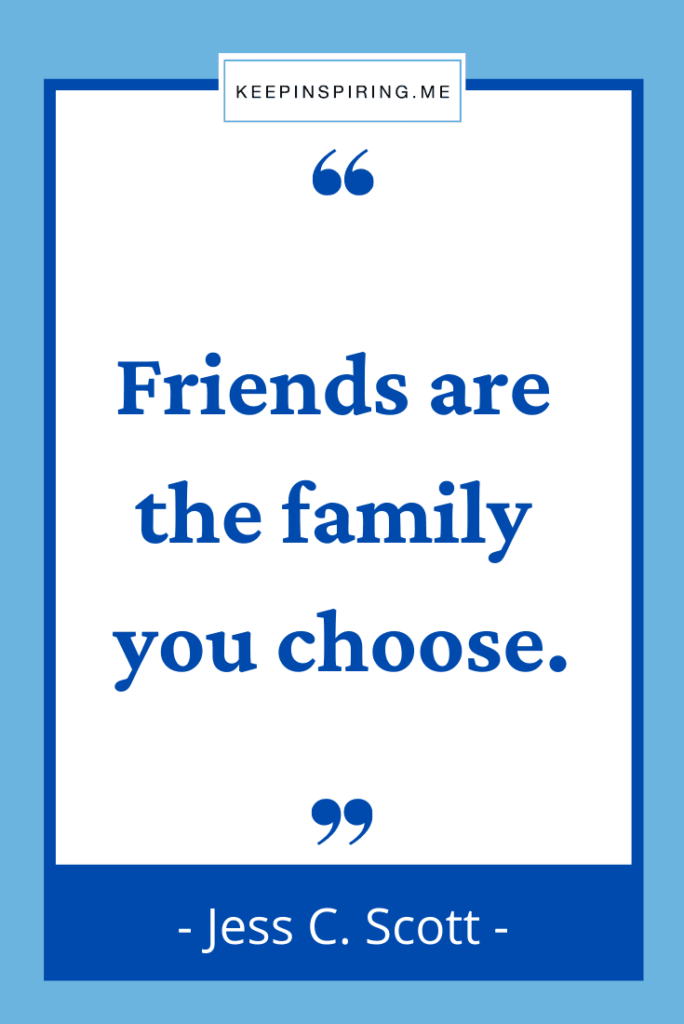 """""""Friends are the family you choose"""""""