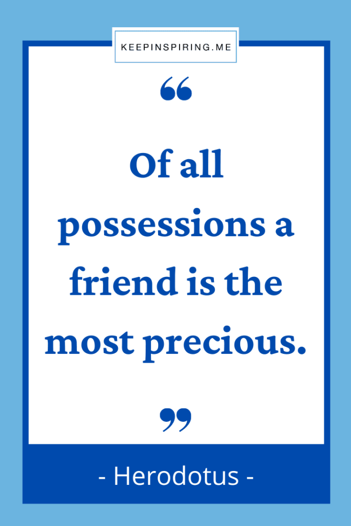 """Herodotus friend quote """"Of all possessions a friend is the most precious"""""""