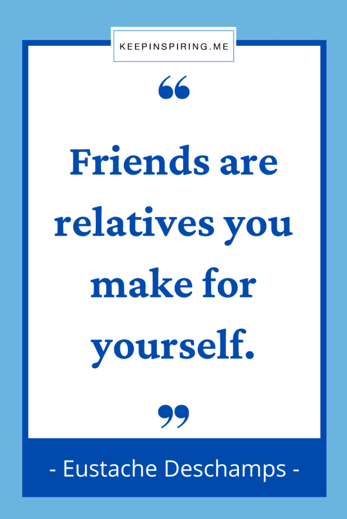 """Deschamps friend quote """"Friends are relatives you make for yourself"""""""