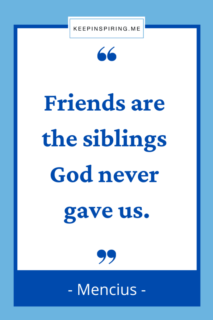 """Mencius friendship quote """"Friends are the siblings God never gave us"""""""