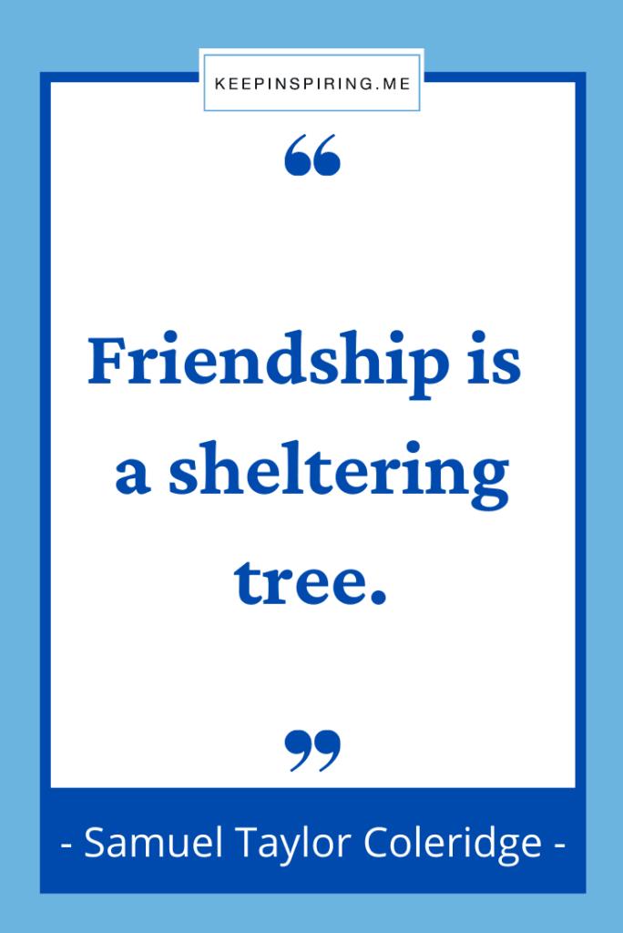 "Samuel Coleridge quote ""Friendship is a sheltering tree"""