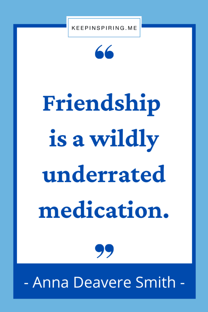 """Anna Smith quote """"Friendship is a wildly underrated medication"""""""