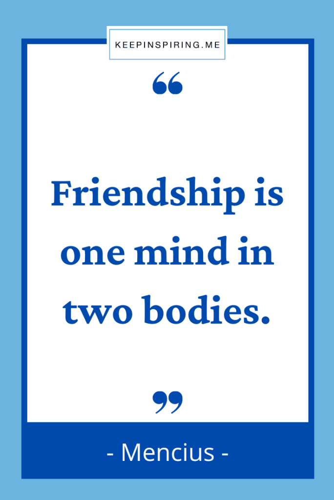 """Mencius quote """"Friendship is one mind in two bodies"""""""