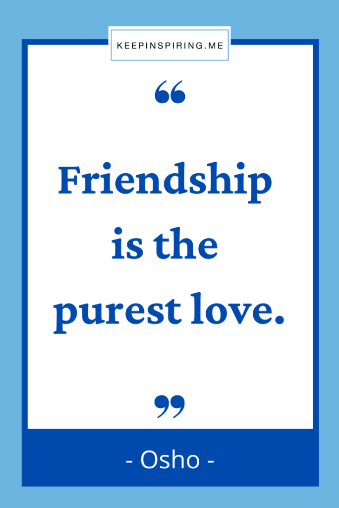 """Osho quote """"Friendship is the purest love"""""""
